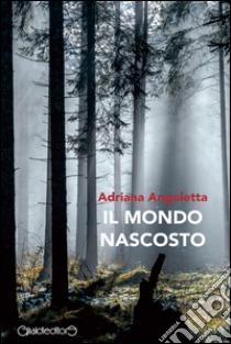 Il mondo nascosto – Adriana Angoletta